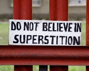"""Do Not Believe in Superstition"""